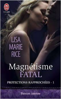 Protections rapprochees tome 1 magnetisme fatal lisa marie rice